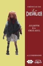 Crônicas do Le Chevalier - Juliette e a Cruz Azul - A Z Cordenonsi - AVEC Editora - Canto do Gárgula