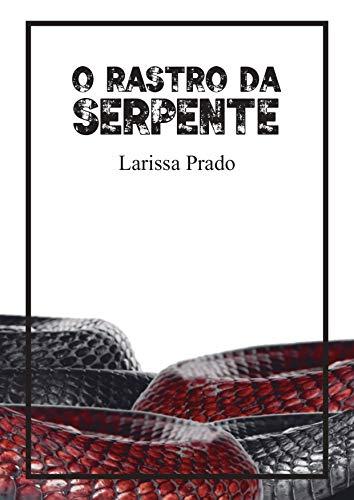 O rastro da serpente - Larissa Prado - Canto do Gárgula
