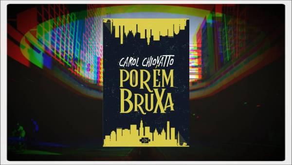 Porém bruxa - Carol Chiovatto - AVEC Editora - Canto do Gárgula