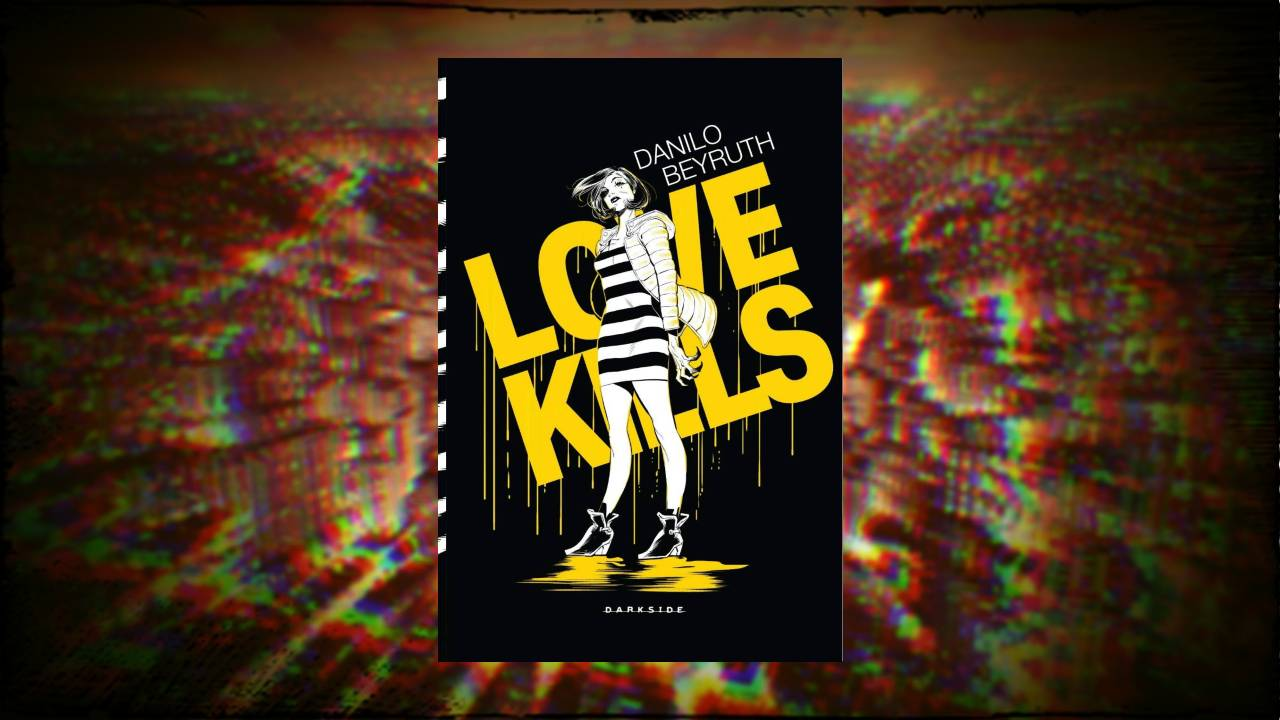 Love Kills - Danilo Beyruth - DarkSide Books - Canto do Gárgula