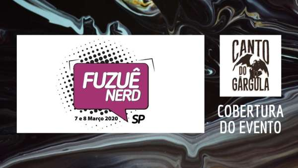 Fuzuê Nerd 2020 - Cobertura do Evento - Canto do Gárgula
