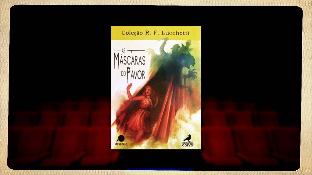 As Máscaras do Pavor - R F Lucchetti - Editorial Corvo - Editora Devaneio - Canto do Gárgula