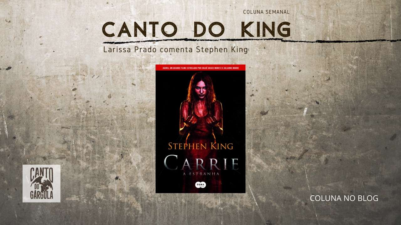 Canto do King - Carrie a Estranha - Stephen King - Larissa Prado - Editora Suma - Canto do Gárgula
