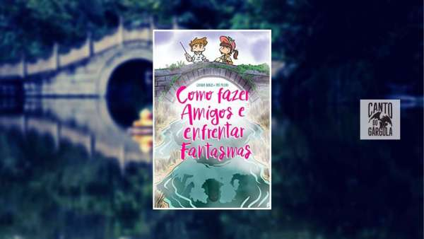 Como fazer amigos e enfrentar fantasmas - Gustavo Borges - Eric Peleias - Editora Eric Jean Peleias - Canto do Gárgula