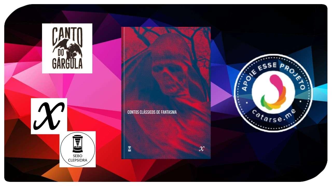Contos Clássicos de Fantasmas - Organizador Alexander Meireles da Silva - Editora Ex Machina e Editora Sebo Clepsidra - Canto do Gárgula