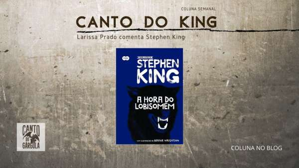 A hora do lobisomem - Stephen King - Editora Suma - Larissa Prado - Coluna Canto do King - Canto do Gárgula