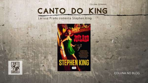 Joyland - Stephen King - Editora Suma - Larissa Prado - Coluna Canto do King - Canto do Gárgula