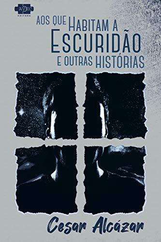 Capa do livro Aos que habitam a escuridão e outras histórias, de Cesar Alcázar, publicação da AVEC Editora. Vulto de um homem olhando para o leitor por uma janela estilizada à noite
