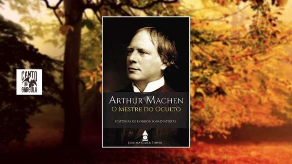 Arthur Machen O Mestre do Oculto - Arthur Machen - Editora Clock Tower