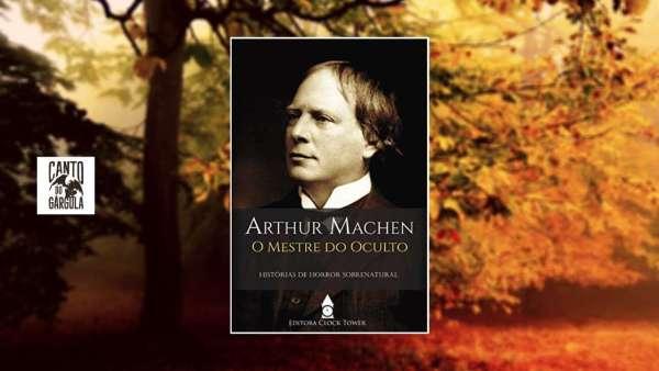 Arthur Machen O Mestre do Oculto - Arthur Machen - Editora Clock Tower