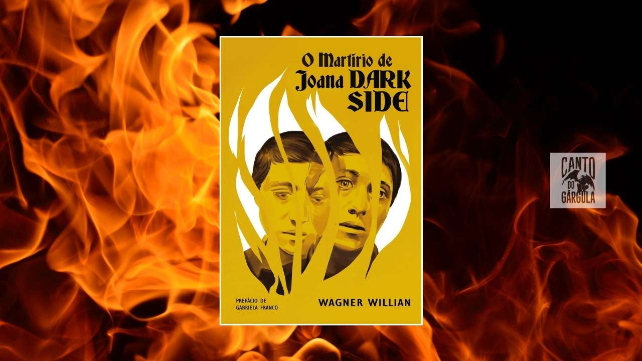 O Martírio de Joana Dark Side - Wagner Willian - Editora Texugo - Canto do Gárgula