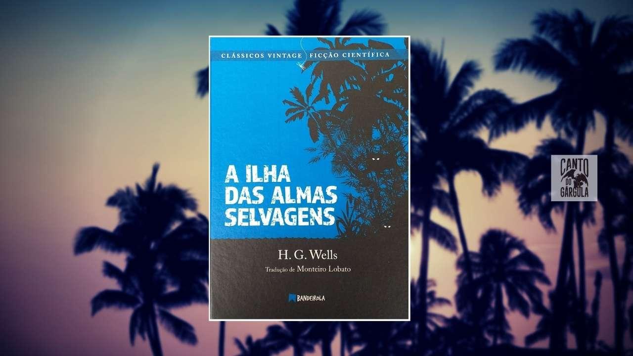 A Ilha das Almas Selvagens - HG Wells - Editora Bandeirola