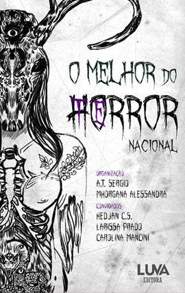 O melhor do terror nacional - Organizado por A T Sergio e Mhorgana Alessandra - Luva Editora