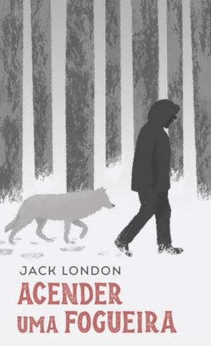 Acender uma fogueira - Jack London - Editora Morro Branco