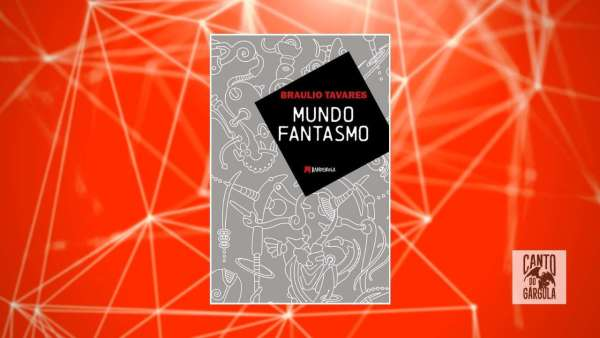 Mundo Fantasmo - Braulio Tavares - Editora Bandeirola - Canto do Gárgula