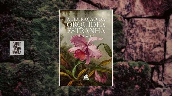 A Floração da Orquídea Estranha - H G Wells - Carcosa Editora