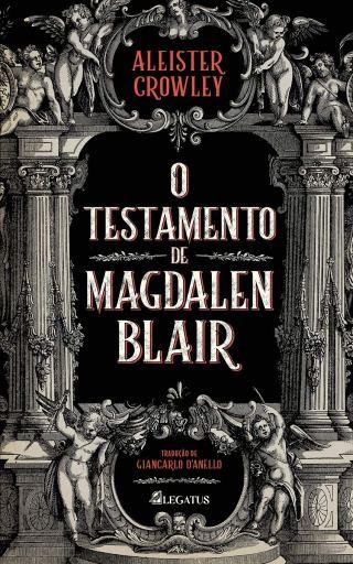 O Testamento de Magdalen Blair - Aleister Crowley - Legatus Editora
