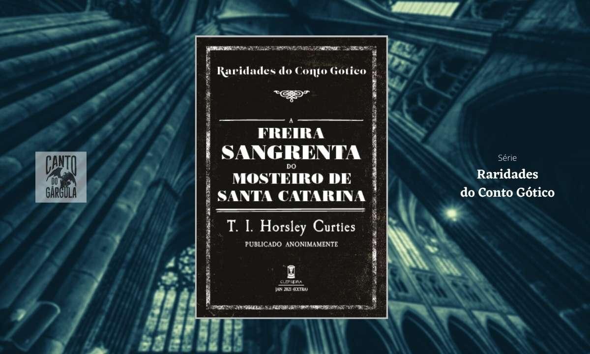 A Freira Sangrenta do Mosteiro de Santa Catarina - T I Horsley Curties - Sebo Clepsidra