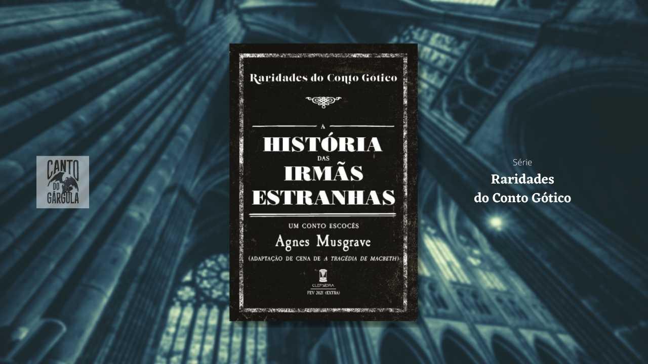 A história das Irmãs Estranhas - Agnes Musgrave - Sebo Clepsidra - Clube Raridades do Conto Gótico