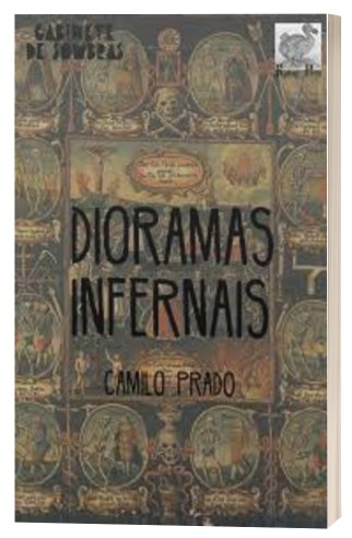 Dioramas infernais - Camilo Prado - Raphus Press - Clube de Assinatura Res Ficta