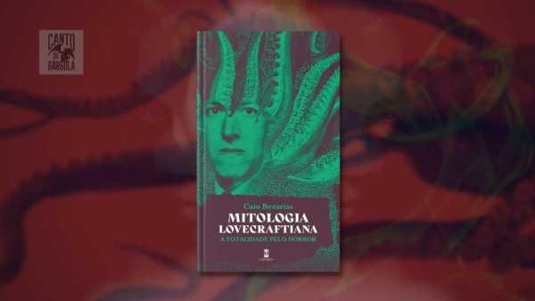 Mitologia Lovecraftiana A totalidade pelo horror - Caio Bezarias - Sebo Clepsidra