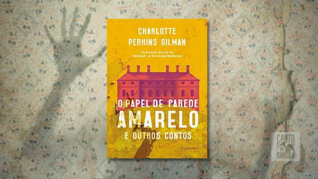 O papel de parede amarelo e outros contos - Charlotte Perkins Guilman - Editora Via Leitura