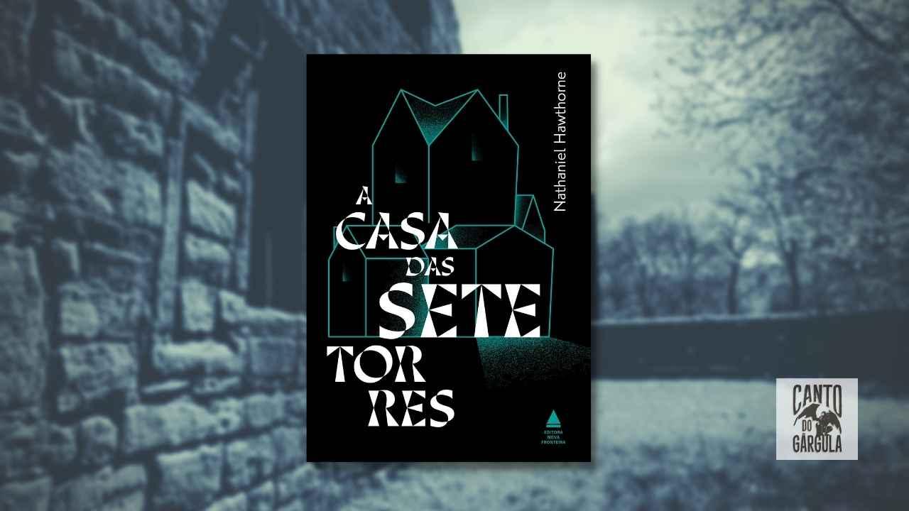 A Casa das Sete Torres - Nathaniel Hawthorne - Editora Nova Fronteira