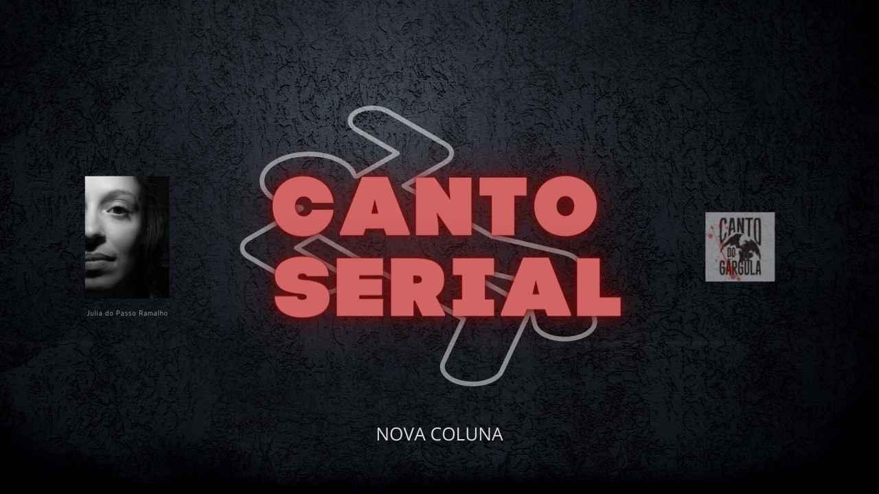 Canto Serial - Nova Coluna - Julia do Passo Ramalho