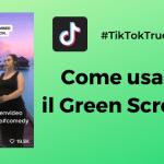 Come usare l'effetto Green Screen su Tik Tok?