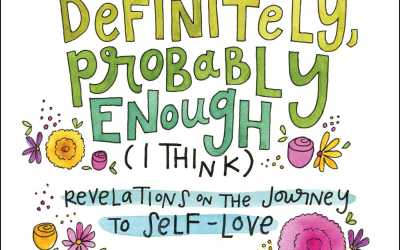 I Am Definitely, Probably Enough (I Think): Revelations on the Journey to Self-Love