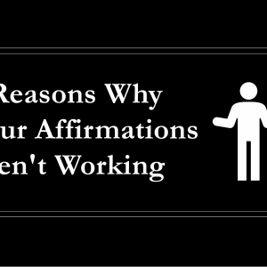 3 Reasons Why Your Affirmations Aren't Working