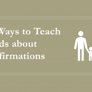 7 Ways to Teach Kids about Affirmations