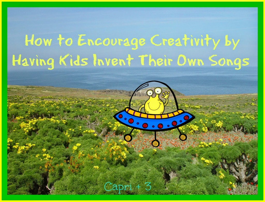 Have Kids Invent Their Own Songs to Encourage Creativity - Capri + 3