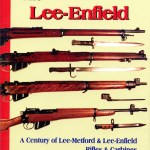 Book - THE LEE-ENFIELD A Century of Lee-Metford Lee-Enfield Rifles & Carbines