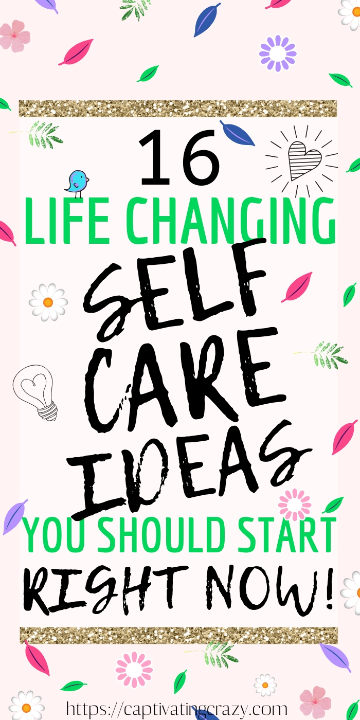 16 Life Changing Self Care Idea You Should Start Right Now! Click to find out! #selfcare #selfcaretips #selfimprovement #selfdevelopment #selflove