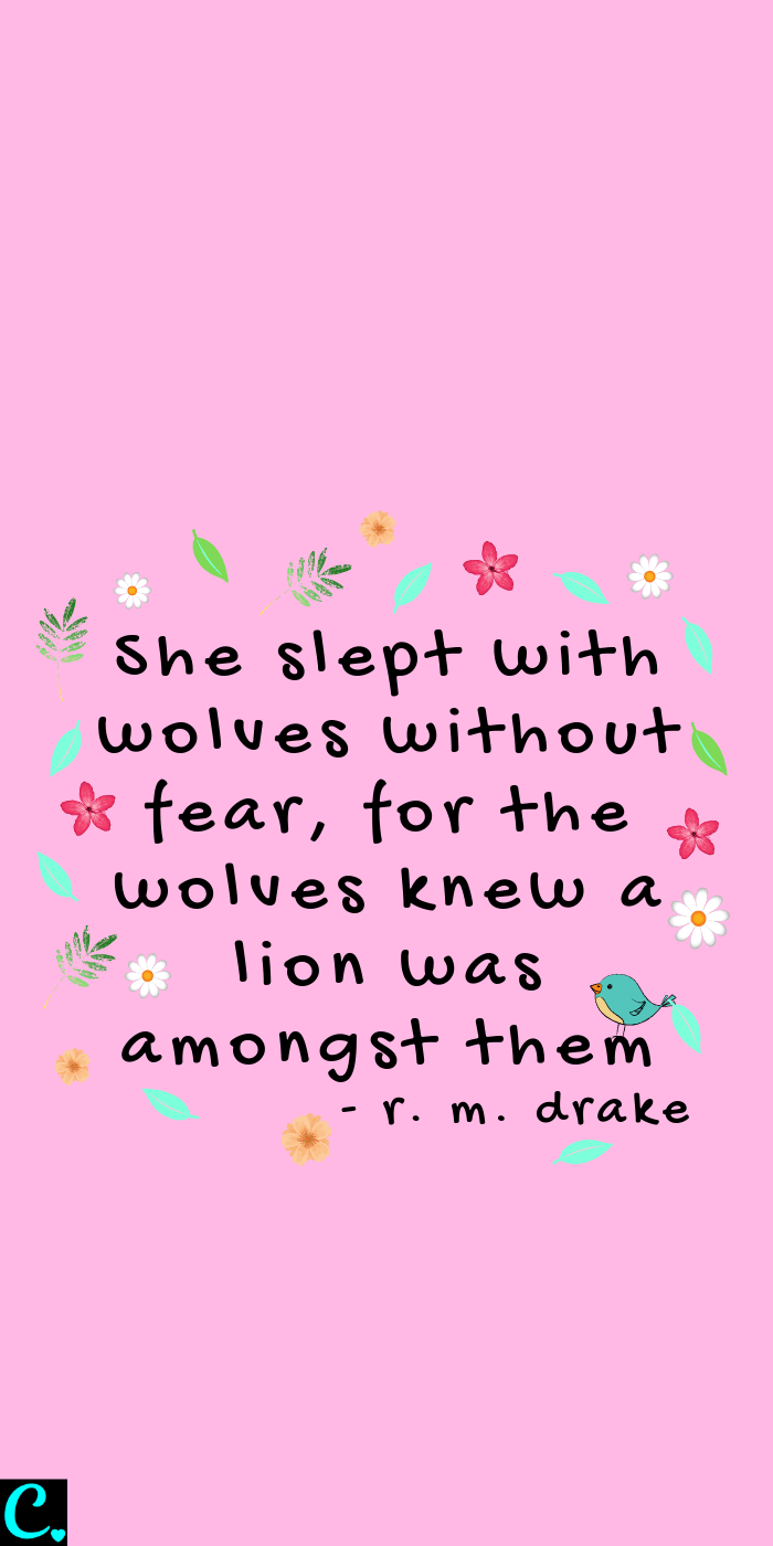 She slept with wolves without fear, for the wolves knew a lion was amongst them