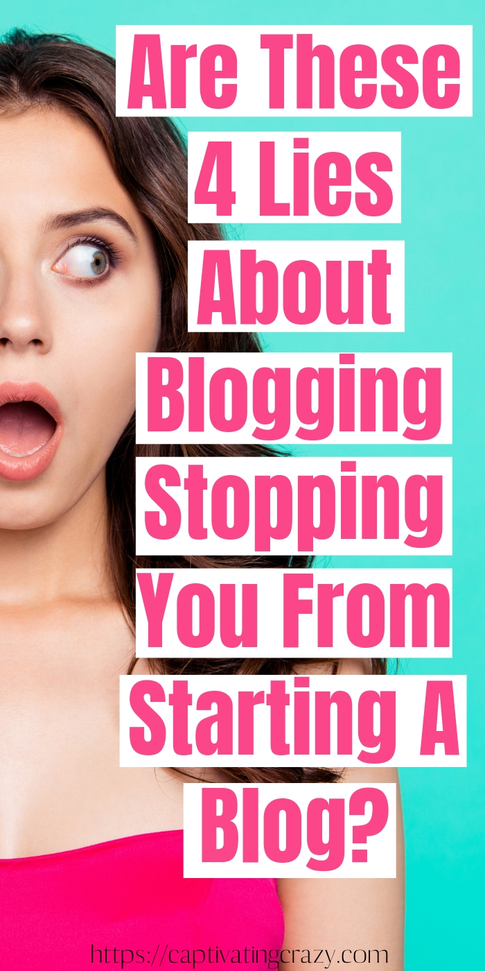 Are These Top 4 Lies About Blogging Stopping You From Starting A Blog? I'm revealing the truth about what it really takes to start a successful blog! #captivatingcrazy