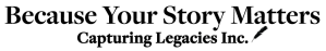 Because Your Story Matters - Capturing Legacies Inc.