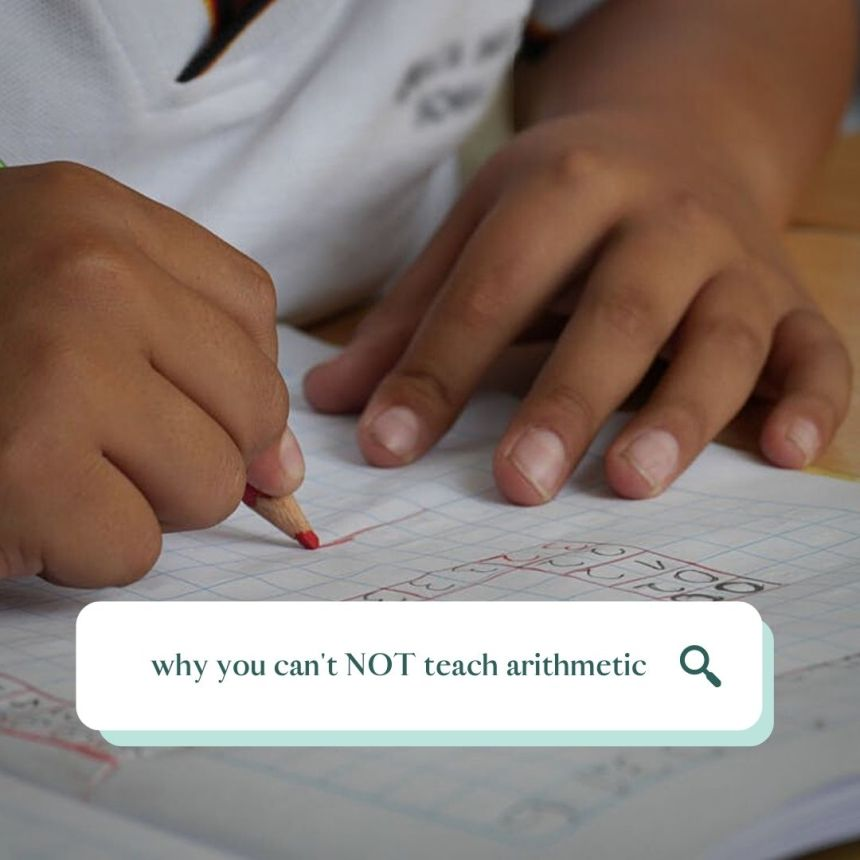 why you can't not teach arithmetic in your homeschool