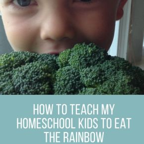 How to Teach my Homeschool Kids to Eat from the Rainbow