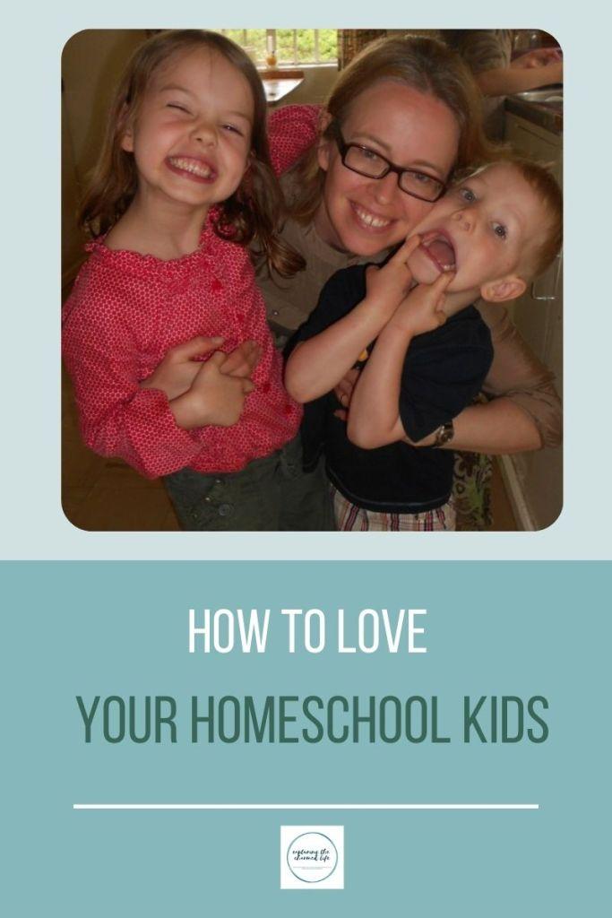 how to love your homeschool kids