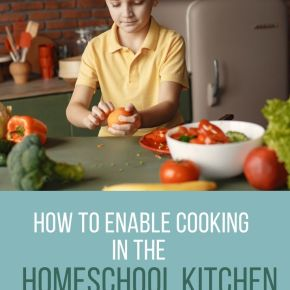 How to Enable Cooking in the Homeschool Kitchen