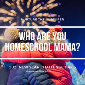Who are You Homeschool Mama? How to include You in Your Homeschool