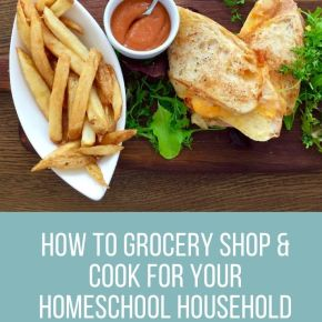 How to Grocery Shop & Cook for your Homeschool Household