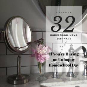 How to Deal with an Unhappy Homeschool Day