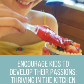 Encourage Kids to Develop their Passions: Thriving in the Kitchen