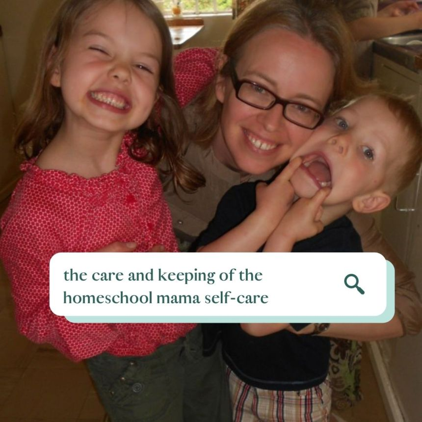 the care and keeping of the homeschool mama