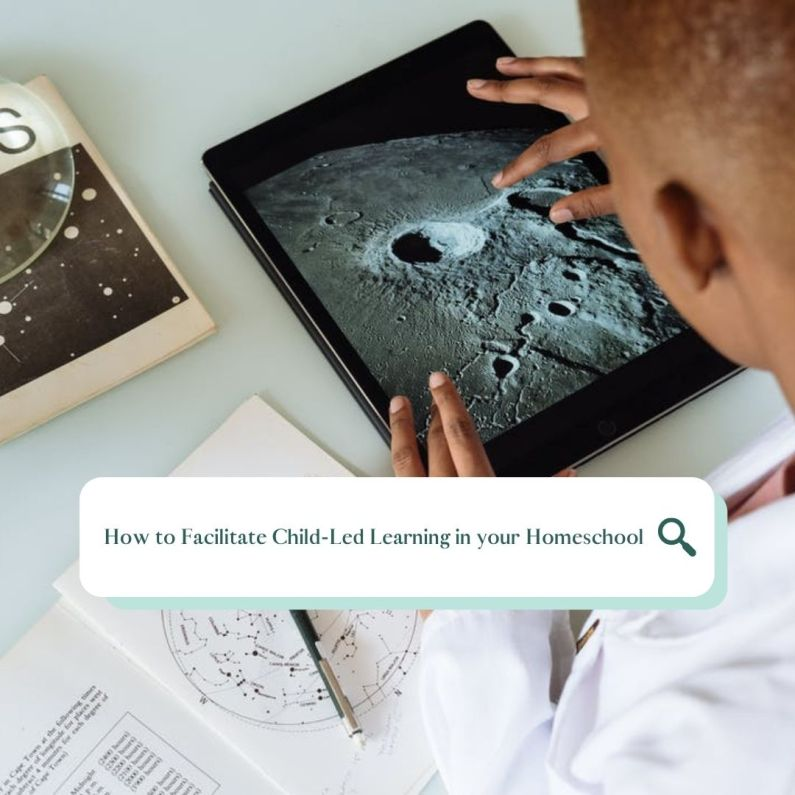 How to Facilitate Child-Led Learning in your Homeschool