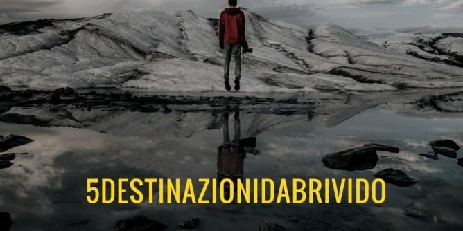 5 destinazioni da brivido