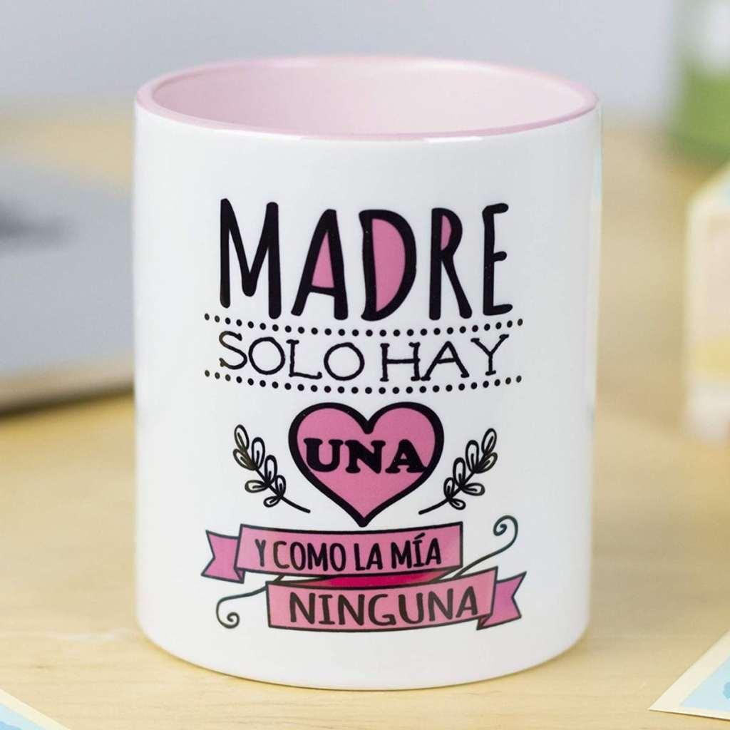 """La Mente es Maravillosa - Taza con frase """"Madre solo hay una y como la mía ninguna"""""""